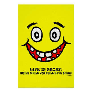 Smile while you still have teeth poster