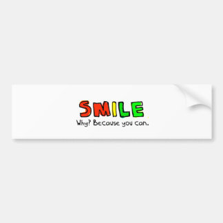 SMILE WHY BECAUSE YOU CAN POSITIVE ENCOURAGEMENT BUMPER STICKER