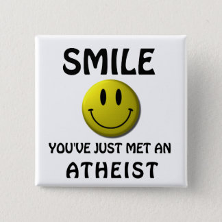 SMILE, you've just met an atheist. 15 Cm Square Badge