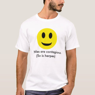 Smiles are contagious(So is herpes) T-Shirt