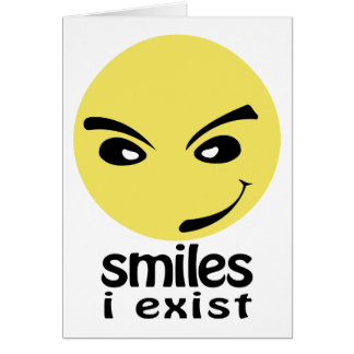Smiles, i exist greeting cards