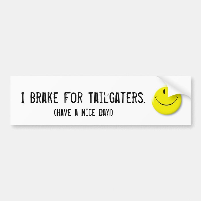 Smiley-face, I Brake For Tailgaters., (Have a N... Bumper Sticker