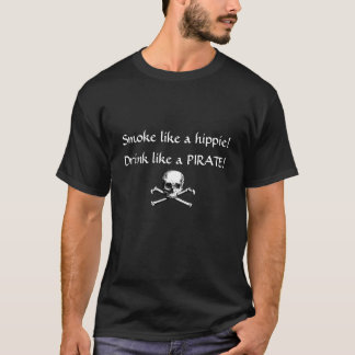 Smoke like a hippie, drink like a pirate! T-Shirt