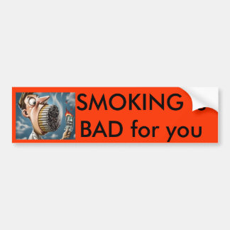smoke, SMOKING is BAD for you Bumper Sticker