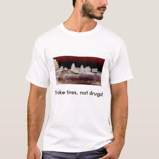 Smoke tires, not drugs! (light apparel) T-Shirt