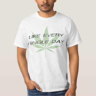 Smoke Weed Like Every Single Day T-shirt