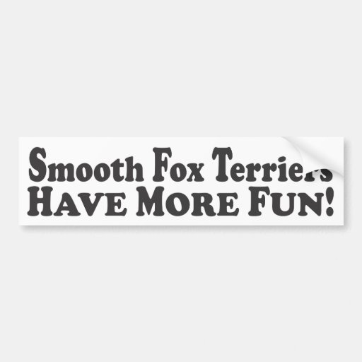 Smooth Fox Terriers Have More Fun! - Bumper Sticke Bumper Sticker