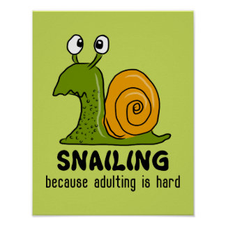 Snailing...because adulting is hard poster
