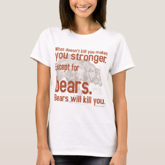 Snarky Bears will kill you T-Shirt