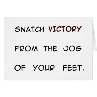 Snatch Victory from the Jog of your Feet Card