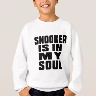 SNOOKER IS IN MY SOUL SWEATSHIRT