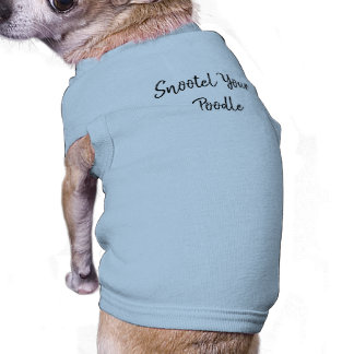 Snootel Your Poodle Dog Shirt