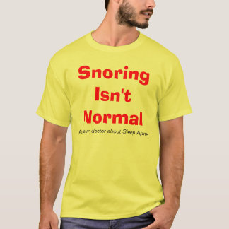 Snoring Isn't Normal T-Shirt