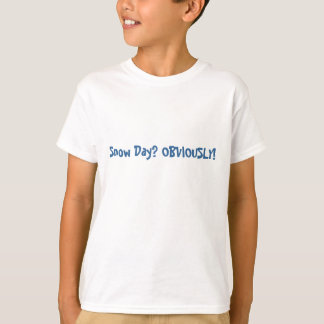 Snow Day? OBVIOUSLY! T-Shirt