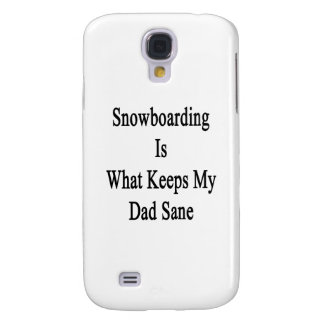 Snowboarding Is What Keeps My Dad Sane Galaxy S4 Case