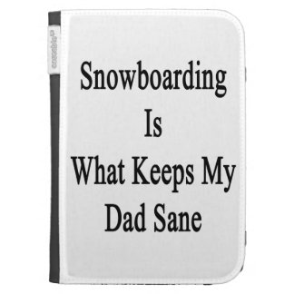 Snowboarding Is What Keeps My Dad Sane Kindle Keyboard Cases