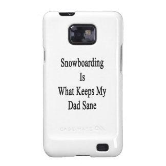 Snowboarding Is What Keeps My Dad Sane Samsung Galaxy S2 Case