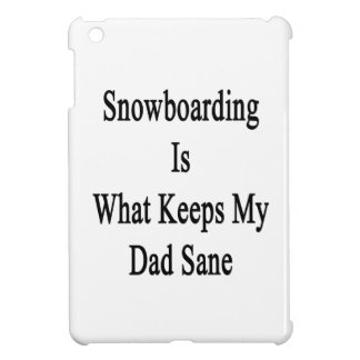 Snowboarding Is What Keeps My Dad Sane iPad Mini Cover