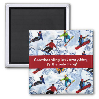 Snowboarding Isn't Everything Square Magnet