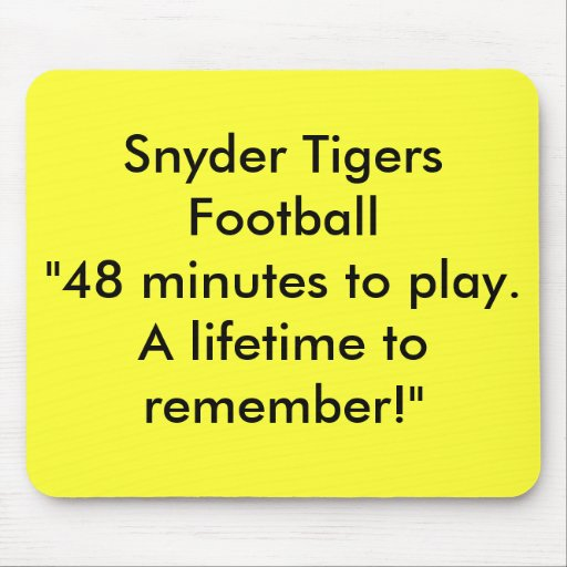 """Snyder Tigers Football""""48 minutes to play.  A l... Mouse Pad"""