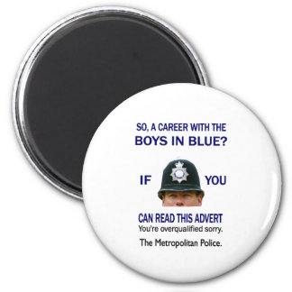 SO A CAREER WITH THE BOYS IN BLUE? 6 CM ROUND MAGNET