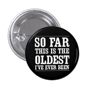 So Far This Is the Oldest I've Ever Been 3 Cm Round Badge