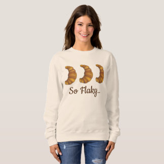 So Flaky French Croissant Bakery Pastry Foodie Sweatshirt