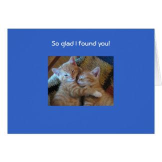 So glad I found you! Greeting Card