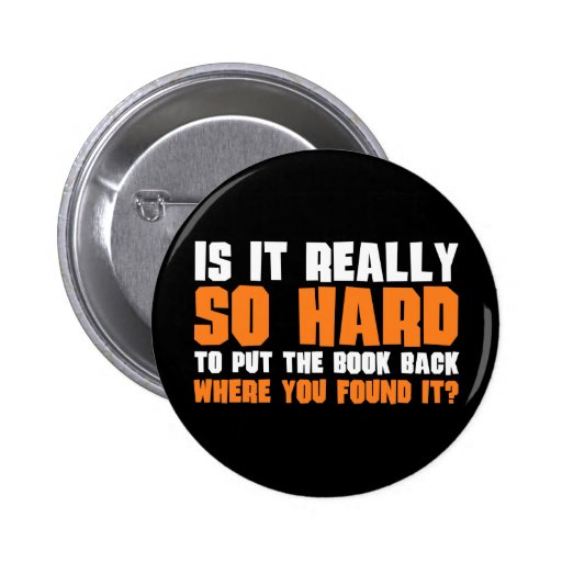 So Hard To Put The Book Back Where You Found It Pinback Button