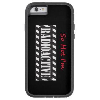 So Hot I'm Radioactive Tough Xtreme iPhone 6 Case