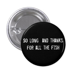 So long  and thanks for all the fish 3 cm round badge