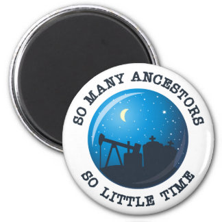 So many Ancestors. So Little Time. 6 Cm Round Magnet