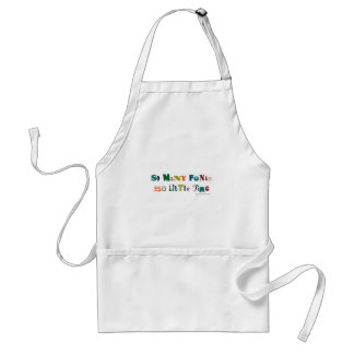 So many Fonts Funny Saying Standard Apron