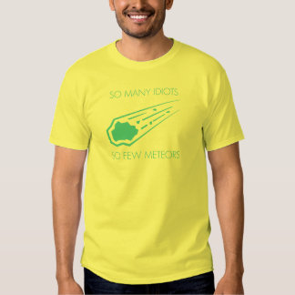 So Many Idiots, So Few Meteors Tshirt