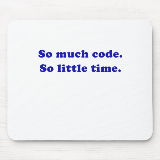 So Much Code So Little Time Mouse Mat