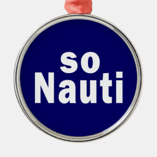 So Nauti - Funny Boating Silver-Colored Round Decoration