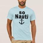 So Nauti - Funny Boating T-Shirt