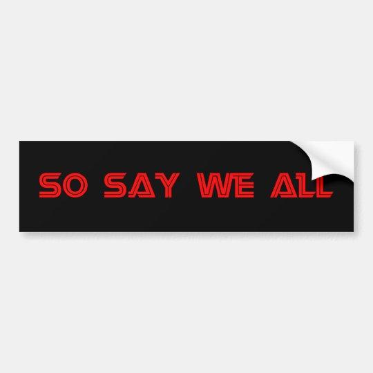 So Say We All Sticker Bumper Sticker