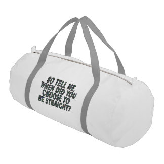 So tell me, when did you CHOOSE to be straight? Gym Duffel Bag