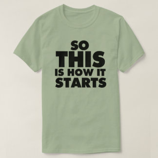 """""""So THIS is how it starts"""" Light Tee"""