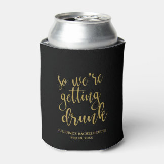 So we're Getting Drunk Glitter Bachelorette Can Cooler