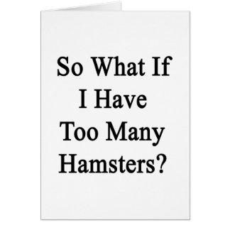 So What If I Have Too Many Hamsters? Note Card