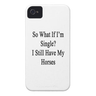 So What If I'm Single I Still Have My Horses iPhone 4 Case-Mate Cases