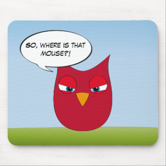 """So, where is that mouse?"" - Angry Red Owl Mouse Mat"