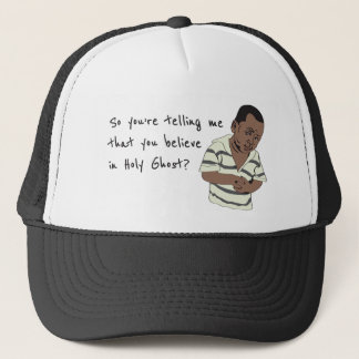 So you're telling me ... believe in Holy Ghost? Trucker Hat