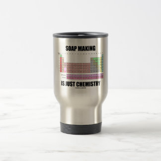 Soap Making Is Just Chemistry Travel Mug