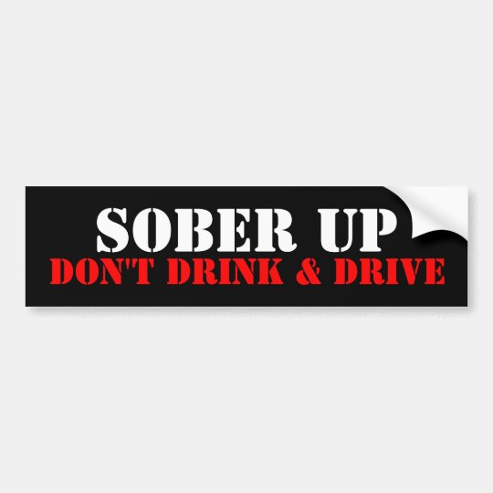 SOBER UP, DON'T DRINK & DRIVE BUMPER STICKER