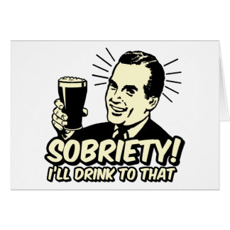 Sobriety I'll Drink To That Greeting Card