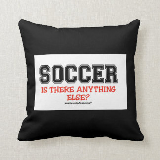 Soccer Anything Else?  pillow Throw Cushion