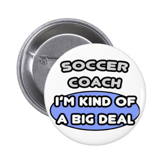 Soccer Coach ... Kind of a Big Deal 6 Cm Round Badge